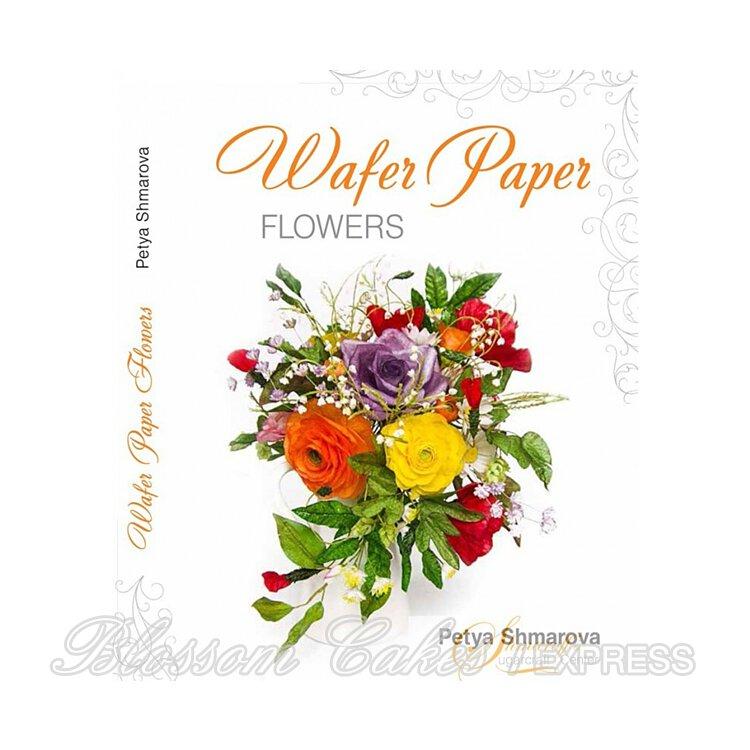 Wafer Paper Flowers By Petya Shmarova